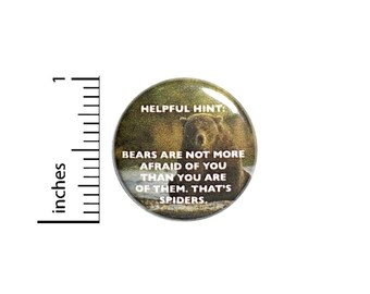 Bears Are Not More Afraid of You Button // for Backpack or Jacket Pinback // Random Humor Gift // Pin 1 Inch 9-12