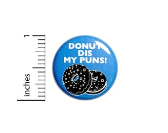 Funny Button Donut Backpack Pin Badge Donut Dis My Puns! Random Humor Bad Food Puns Silly Nutty Cute Gift Jacket Pin 1 Inch 1 Inch 50-21