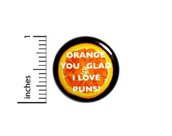 Funny Pun Button Orange You Glad I Love Puns? Jacket Backpack Pin Cool 1 Inch #54-11
