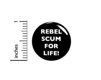 Funny Button Rebel Scum For Life Geekery Nerdy Random Humor Backpack Pin 1 Inch