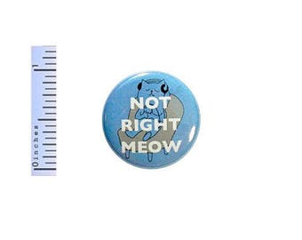 Funny Cat Button Not Right Meow Music Pin Random Humor Geekery Introvert Pin 1 Inch