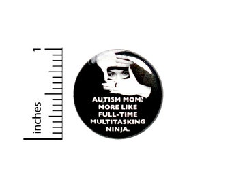 Autism Mom Ninja Button Funny Awesome Encouraging Positive Gift Pin Pinback 1 Inch #14-29