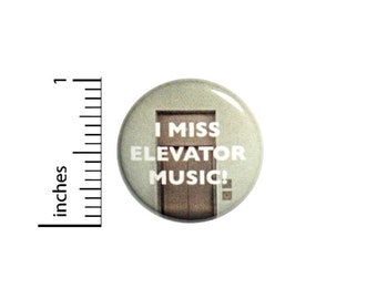 Music Button // I Miss Elevator Music Pinback // Nostalgia Humor // Backpack or Jacket Pin // 1 Inch 9-16