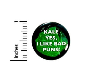 Funny Button Kale Yes I Like Bad Puns! Humor Joke Backpack Jacket Pin Pinback 1 Inch