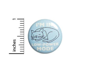 Funny Cat Button Badge Lazy Sleeping In Low Power Mode Backpack Pin 1 Inch #49-26
