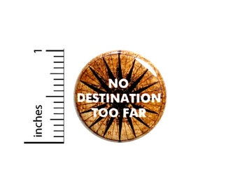 Travel Button Backpack Pin No Destination Too Far Adventure Backpacking Europe New Zealand World Traveler Traveling 1 Inch #67-13