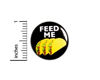 Funny Taco Button // Taco Pin // Feed Me Tacos // Cute Taco Truck Chaser // Badge For Food Festivals // Jacket Backpack Pinback 1 Inch 91-4