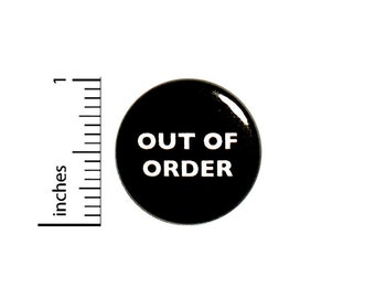 Out Of Order Funny Work Button // Backpack or Jacket Pinback // Random Humor Cubicle Pin // 1 Inch 13-32