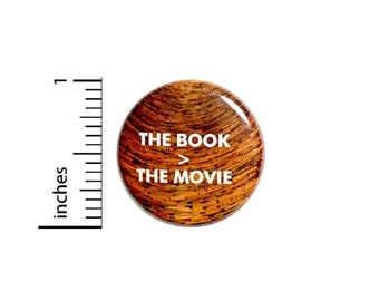 The Book Is Greater Than The Movie Button // Backpack or Book Bag Pinback Geekery Geeky Nerdy // Pin 1 Inch 15-16
