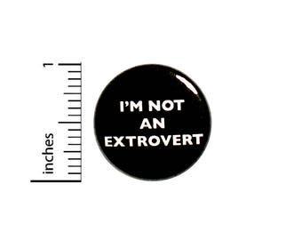 Funny Introvert Button Humor I'm Not An Extrovert Jacket Backpack Pin 1 Inch #54-5