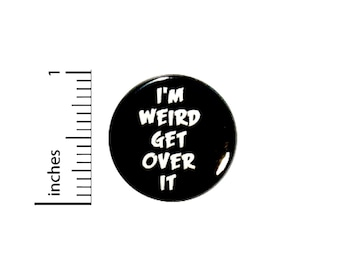 Funny Button I'm Weird Get Over It Random Humor Nerdy Geeky Geekery Pin 1 Inch #27-7