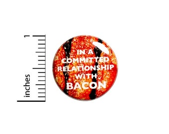 Funny Bacon Button Pin For Backpacks Jackets Lapel Pin In a Committed Relationship with Bacon Humor Gift 1 Inch 1-19