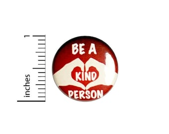 Be A Kind Person Button // Kindness Pinback Backpack or Jacket Pin // 1 Inch 90-23