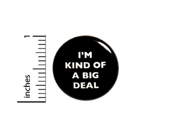 Funny Button Pin I'm Kind Of A Big Deal Funny Random Sarcastic Geekery Pinback 1 Inch -