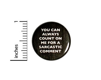 You Can Always Count On Me For A Sarcastic Comment Button // Backpack or Jacket Pinback Funny Pin // 1 Inch 8-27