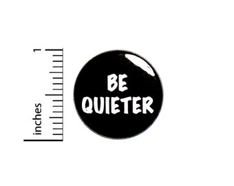 """Funny Introvert Button Pin, Be Quieter Pin Button or Fridge Magnet, Sarcastic Pin-Back, Backpack Pin, Introvert Button or Magnet, 1"""" 87-26"""