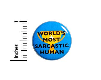 Funny Button World's Most Sarcastic Human Sarcasm Jacket Backpack Pin 1 Inch #43-16