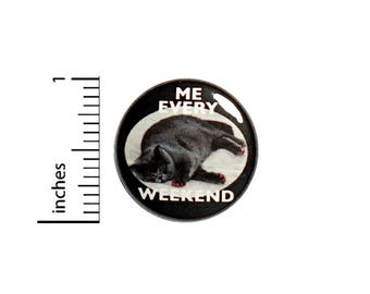 Funny Cat Button Badge Me Every Weekend Lazy Weekends Pin Pinback 1 Inch #49-27