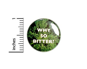 Funny Kale Button // Sarcastic // Why So Bitter Pin // Humor Backpack or Jacket Pinback // 1 Inch 4-21