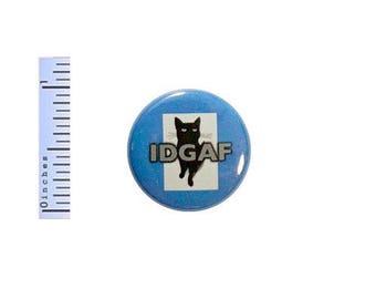 Funny Cat Button IDGAF Random Humor Sarcastic Pin Pinback Blue 1 Inch Gift Sarcasm