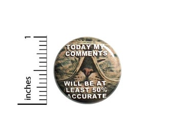 Today My Comments Will Be At Least 50 Percent Accurate Button // Backpack or Jacket Pinback // Funny Cat Random Pin // 1 Inch 12-17