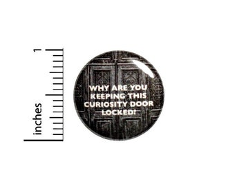 Funny Button, Fan Pin, Curiosity Door, Backpack Pin, Lapel Pin, Random Humor, Geeky Gift, Geekery, Nerdy Friend Gift, 1 Inch 2-8