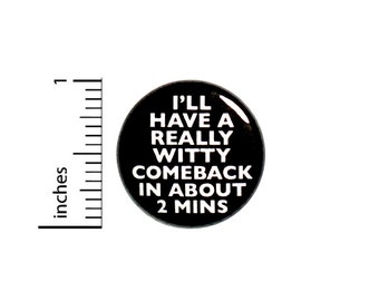 Funny Introvert Button Backpack Pin I'll Have A Really Witty Comeback In About 2 Minutes Random Humor Ironic Pinback 1 Inch 1 Inch #61-13
