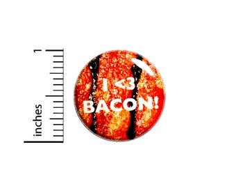 I Love Bacon Button Pin For Backpacks Jackets or Fridge Magnet Funny Bacon Humor Gift 1 Inch 1-20