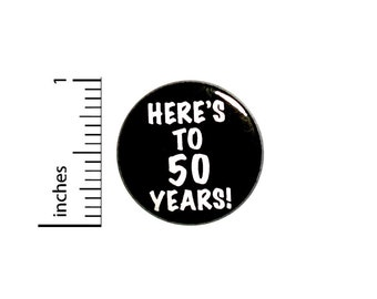 Cool 50th Birthday Button // Here's to 50 Years // Toast // Lapel Pin // Turning 50 // Surprise Party Favor 1 Inch #84-32