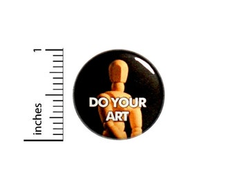 Artist Button Do Your Art Positive Encouraging Pin Artist Gift Pinback 1 Inch