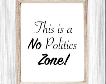 No Politics Zone Sign, Printable Art, No Political Conversation At Dinner, Office Poster, Dining Living Room Sign, Boutique, Salon Poster