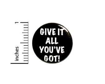 Positive Button Give It All You've Got! Backpack Pin Badge Brooch Lapel Pin Encouraging Pin Cute Gift 1 Inch #84-10