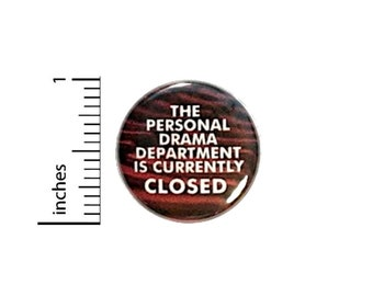 The Personal Drama Department Is Closed Funny Button // for Backpack or Jacket Pinback // No Drama Pin // 1 Inch 11-24