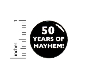 Funny 50th Birthday Button Pin 50 Years Of Mayhem Surprise Party Favor 1 Inch #63-17