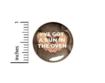 Mother To Be Button // I've Got A Bun In The Oven Pinback // for Baby Shower Favors Gift Pin // 1 Inch 15-10