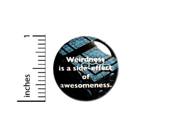 Weirdness Is a Side-Effect of Awesomeness Button Pin for Backpacks Jackets or Fridge Magnet Lapel Pin Geeky Badge I'm Nerdy Pin 1 Inch 1-2