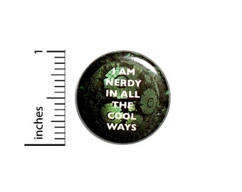 Nerdy In All The Cool Ways Button // for Backpack or Jacket Pinback // Humor Geeky Nerdy Pin // 1 Inch 11-1