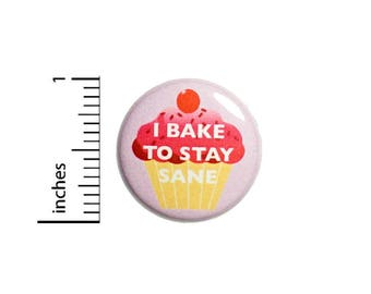I Bake To Stay Sane Funny Button Stocking Stuffer Mom Gift Pin Pinback 1 Inch #49-4