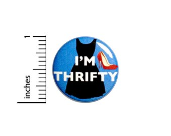 I'm Thrifty Button Love Thrift Store Shopping Vintage Dresses Shoes Skirts Cute Gift Backpack Pin 1 Inch #72-32