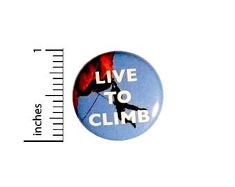Rock Climbing Button Climber Bouldering Live To Climb Pin Pinback 1 Inch #25-12