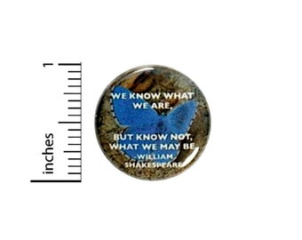 We Know What We Are But Not What We Will Be Button // Shakespeare Quote Backpack and Jacket Pinback // Autism Pin // 1 Inch 11-20