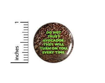 Do Not Trust Avocados They Will Turn On You Every Time Button // Backpack or Jacket Pinback Pin 1 Inch 6-23