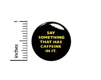 Funny Sarcastic Coffee Button // Backpack or Jacket Pinback // Nerdy Geeky Pin 1 Inch 6-19