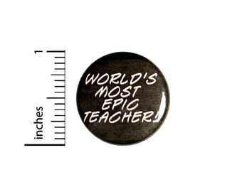 World's Most Epic Teacher Button // Teacher Button Pinback // Cheap Gift Pin // 1 Inch 14-4