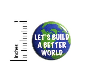 Positive Button Let's Build a Better World Backpack Pin Badge Brooch Lapel Pin World Peace Cute Gift 1 Inch #84-14
