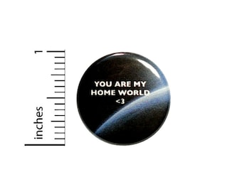 You Are My Home World Sci Fi Fan Button // Funny Geeky // Backpack or Jacket Pinback // Pin 1 Inch 5-32
