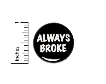 Always Broke Button // College Humor // Funny Backpack or Jacket Pin // 1 Inch 90-20