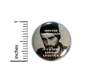 Hipster Lumberjack It's A Very Serious Lifestlye Funny Button // Backpack or Jacket Pinback // Pin 1 Inch 14-22