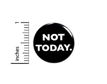 Sarcastic Button Not Today Pin For Backpacks Jackets Lapel Pin Pinback Funny Humor Sarcasm 1 Inch 87-16