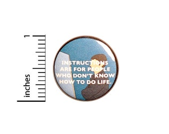 Funny I Never Read The Instructions, Pin for Backpacks, Button or Fridge Magnet, Sarcastic Lapel Pin, Snarky Pin, Humor, 1 Inch 16-31
